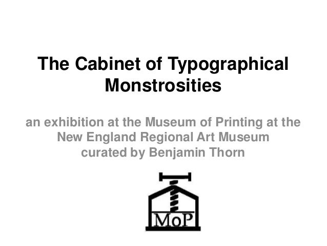 The Cabinet of Typographical Monstrosities an exhibition at the Museum of Printing at the New England Regional Art Museum ...