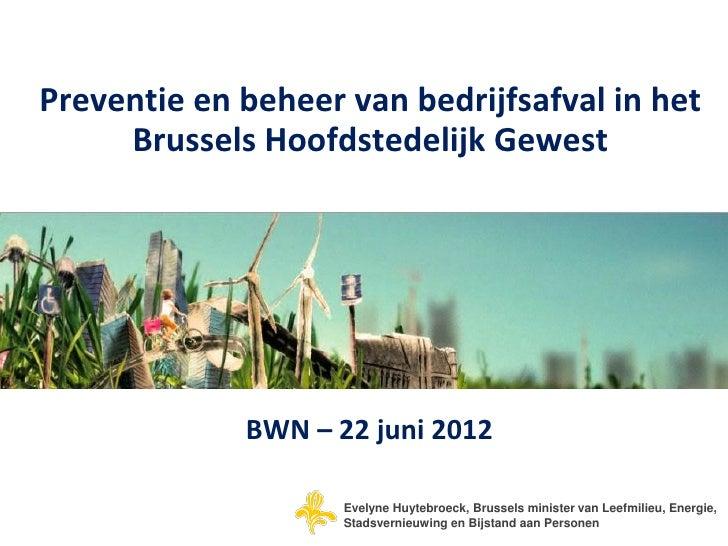 Preventie en beheer van bedrijfsafval in het     Brussels Hoofdstedelijk Gewest             BWN – 22 juni 2012            ...