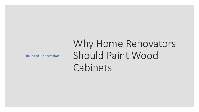 Why Home Renovators Should Paint Wood Cabinets Rules of Renovation