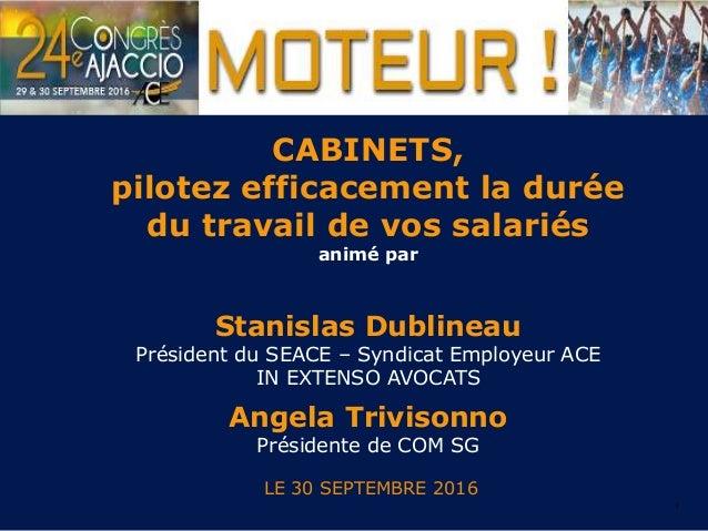 1 CABINETS, pilotez efficacement la durée du travail de vos salariés animé par Stanislas Dublineau Président du SEACE – Sy...