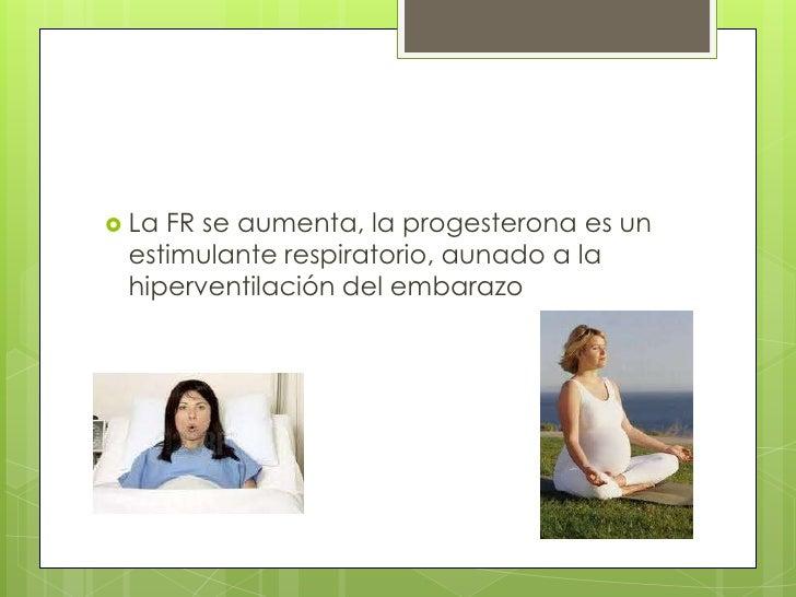 La FR se aumenta, la progesterona es un estimulante respiratorio, aunado a la hiperventilación del embarazo <br />