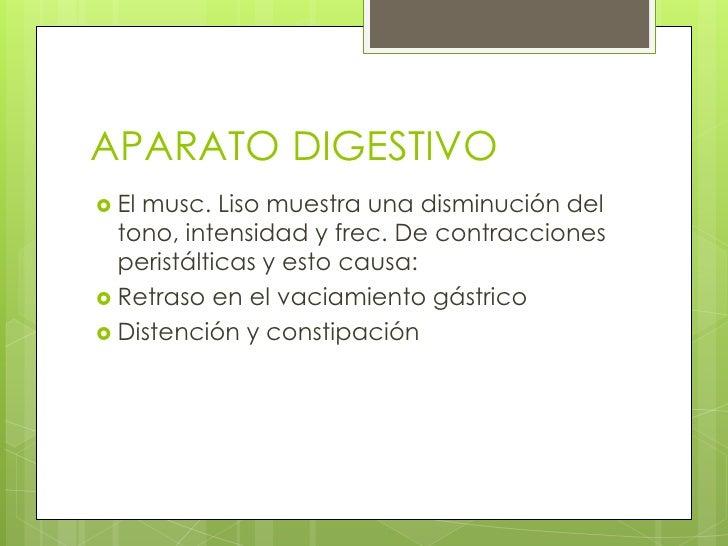 APARATO DIGESTIVO<br />El musc. Liso muestra una disminución del tono, intensidad y frec. De contracciones peristálticas y...