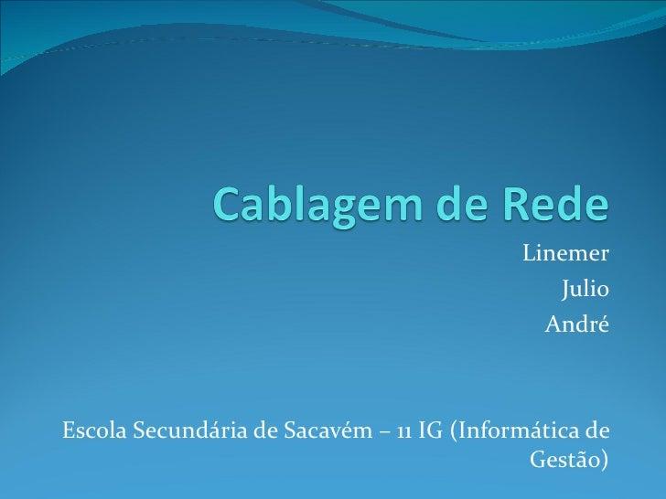 Linemer Julio André Escola Secundária de Sacavém – 11 IG (Informática de Gestão)