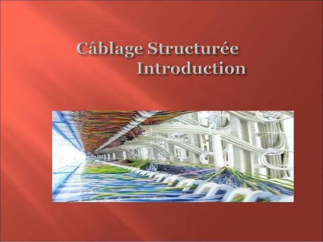  Lecâblage structuréestl'ensembledes techniques,méthodesetnormespermettantde réaliserl'interconnexionphysiqu...
