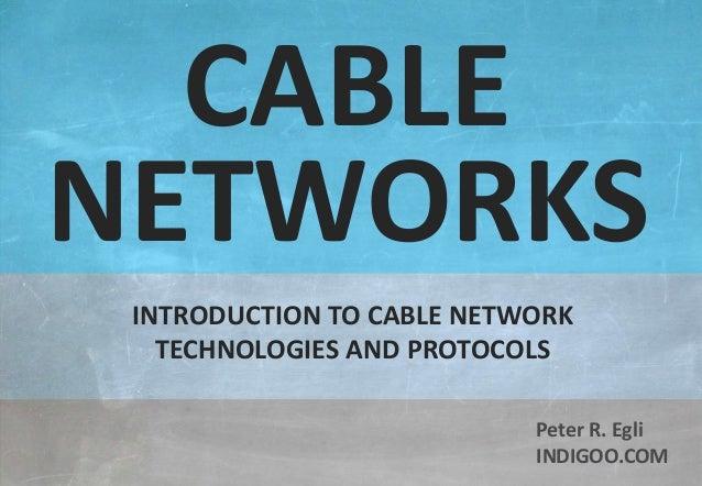 © Peter R. Egli 2015 1/15 Rev. 3.00 Cable Networks indigoo.com Peter R. Egli INDIGOO.COM INTRODUCTION TO CABLE NETWORK TEC...