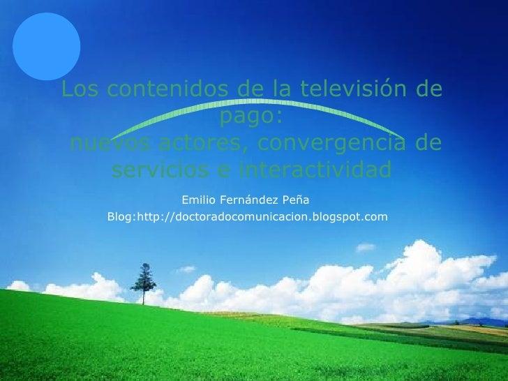 Los contenidos de la televisión de pago:  nuevos actores, convergencia de servicios e interactividad Emilio Fernández Peña...