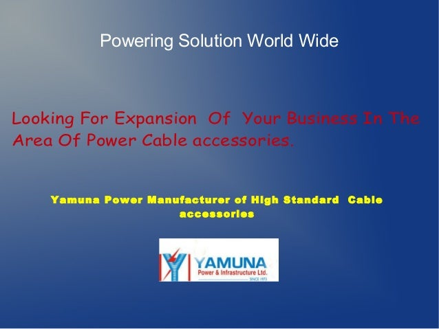 Powering Solution World Wide  Looking For Expansion Of Your Business In The Area Of Power Cable accessories.  Yamuna Power...