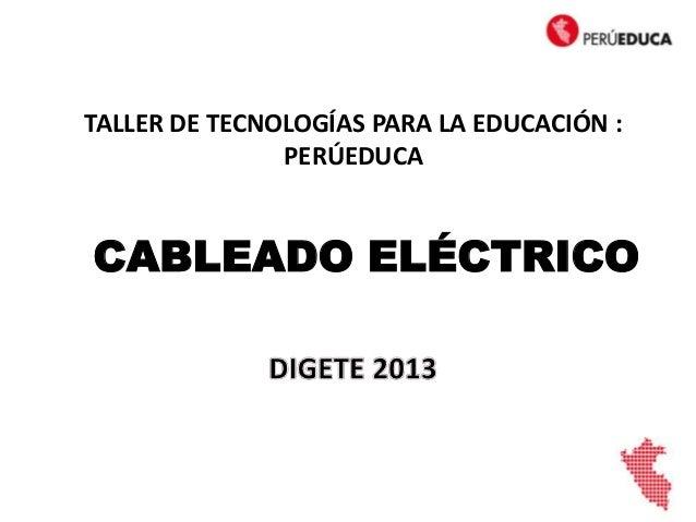 CABLEADO ELÉCTRICOTALLER DE TECNOLOGÍAS PARA LA EDUCACIÓN :PERÚEDUCA