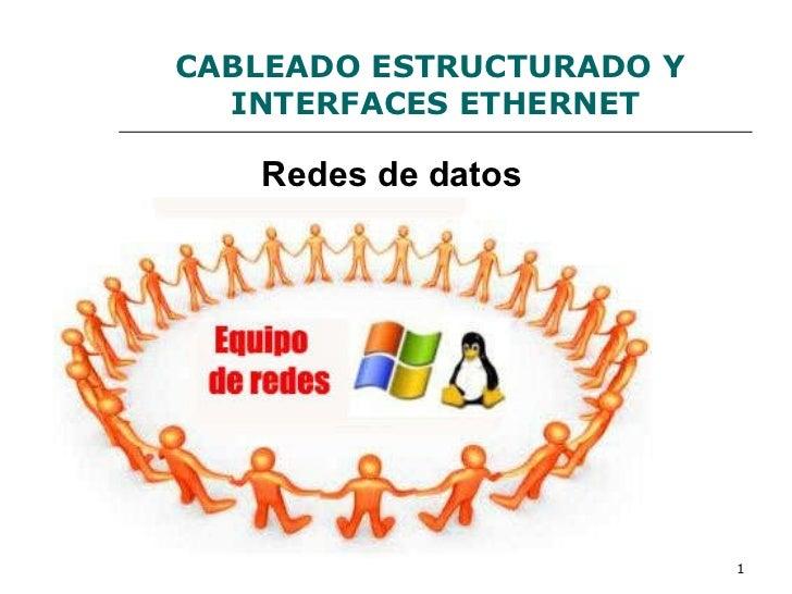 CABLEADO ESTRUCTURADO Y  INTERFACES ETHERNET Redes de datos