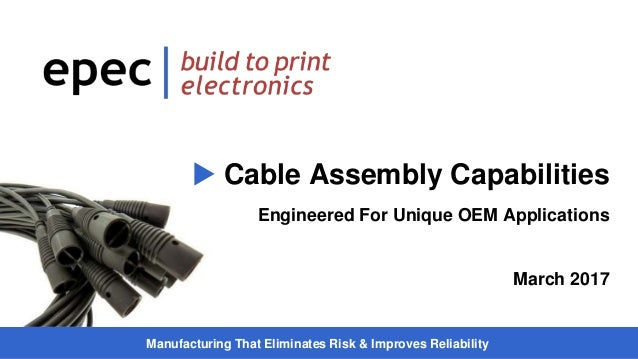 Manufacturing That Eliminates Risk & Improves Reliability  Cable Assembly Capabilities Engineered For Unique OEM Applicat...