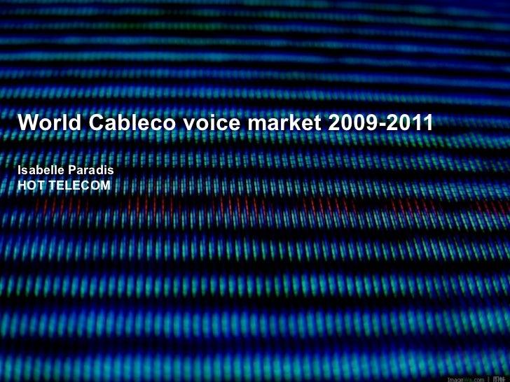 World Cableco voice market 2009-2011Isabelle ParadisHOT TELECOM