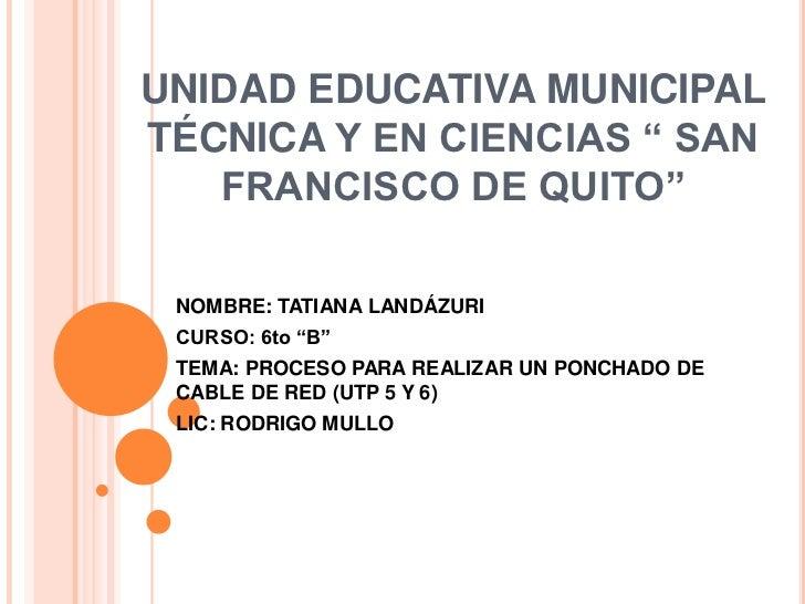 """UNIDAD EDUCATIVA MUNICIPAL TÉCNICAY EN CIENCIAS """" SAN FRANCISCO DE QUITO""""<br />NOMBRE: TATIANA LANDÁZURI<br />CURSO: 6to """"..."""
