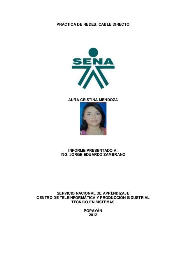 PRACTICA DE REDES: CABLE DIRECTO             AURA CRISTINA MENDOZA              INFORME PRESENTADO A:          ING. JORGE ...