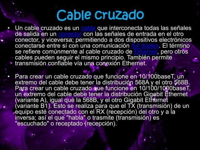 Cable cruzado • Un cable cruzado es un cable que interconecta todas las señales de salida en un conector con las señales d...