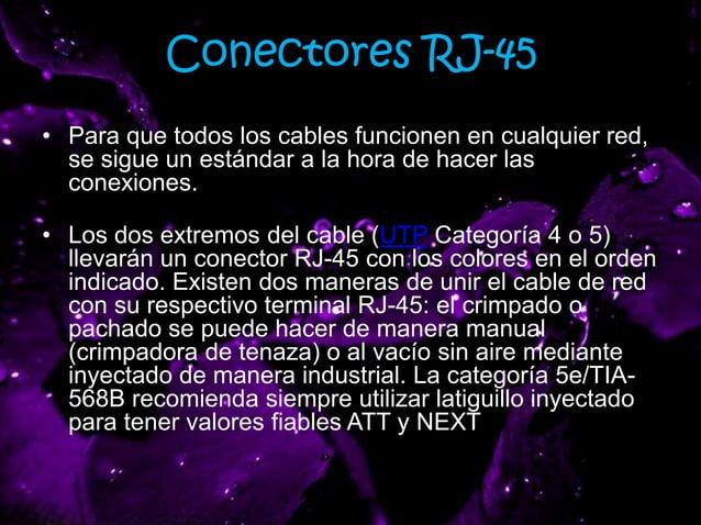 Conectores RJ-45 • Para que todos los cables funcionen en cualquier red, se sigue un estándar a la hora de hacer las conex...