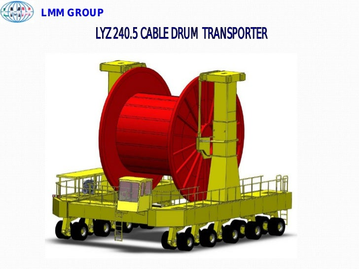 LMM GROUP       LYZ 240.5 CABLE DRUM TRANSPORTER