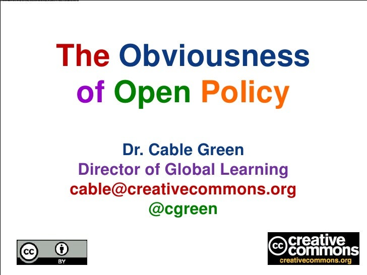 The Obviousness of Open Policy       Dr. Cable Green Director of Global Learningcable@creativecommons.org           @cgreen