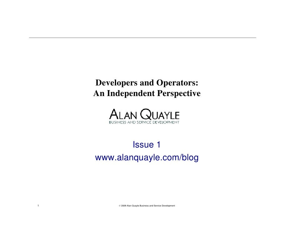 Developers and Operators:     An Independent Perspective                 Issue 1     www.alanquayle.com/blog     1        ...