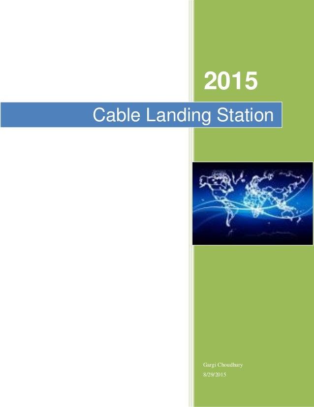 2015 Gargi Choudhury 8/29/2015 Cable Landing Station