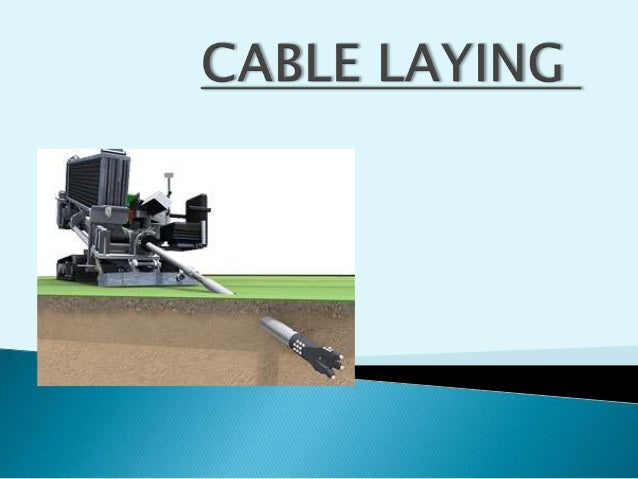 WHEN WE TALK ABOUT CABLE LAYING, IT'S THE FIBER CABLE WE ARE CONSIDERING PROCESS OF CABLE LAYING  DIRECT BURRIAL  UNDERG...