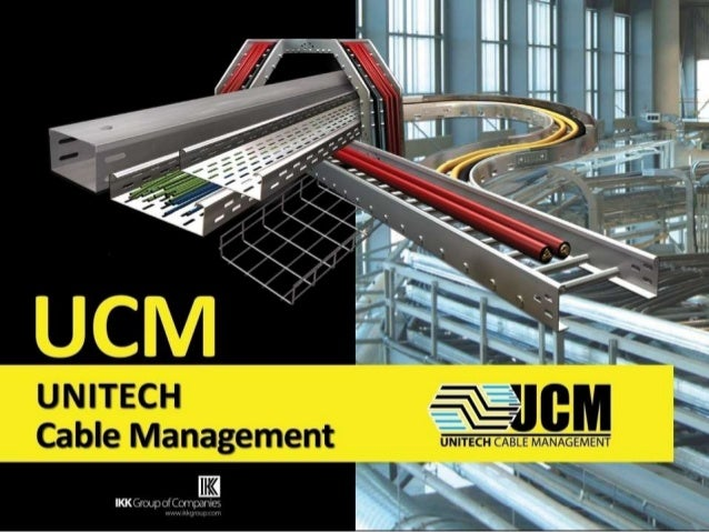 UCM Unitech Cable management Unitech Cable Management is a division of Unitech specialized in providing complete solutions...