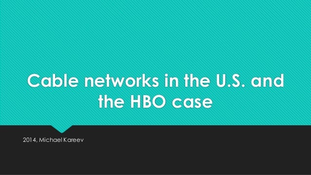 Cable networks in the U.S. and the HBO case 2014, Michael Kareev
