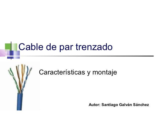 Cable de par trenzado    Características y montaje                   Autor: Santiago Galván Sánchez