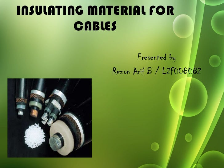 INSULATING MATERIAL FOR CABLES Presented by Rezon Arif B / L2F008082