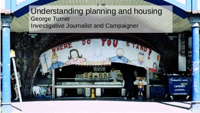 OURCITY.LONDON Understanding planning and housing George Turner Investigative Journalist and Campaigner