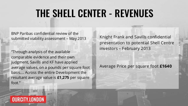 OURCITY.LONDON THE SHELL CENTER - REVENUES BNP Paribas confidential review of the submitted viability assessment – May 201...