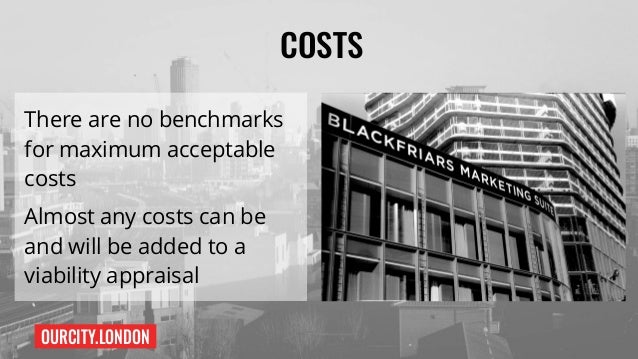 OURCITY.LONDON COSTS There are no benchmarks for maximum acceptable costs Almost any costs can be and will be added to a v...