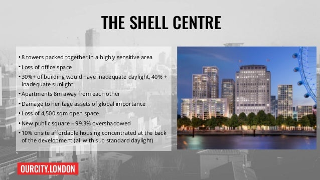 OURCITY.LONDON THE SHELL CENTRE ● 8 towers packed together in a highly sensitive area ● Loss of office space ● 30%+ of bui...