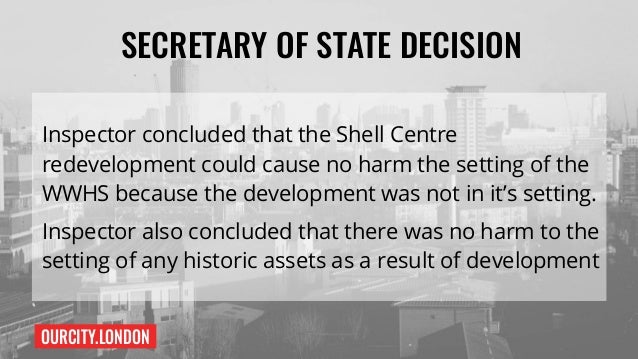 OURCITY.LONDON SECRETARY OF STATE DECISION Inspector concluded that the Shell Centre redevelopment could cause no harm the...