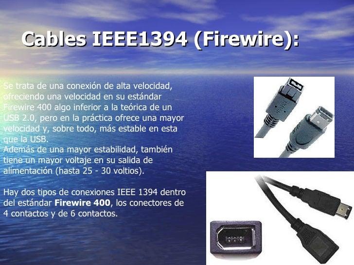 Cables IEEE1394 (Firewire):   Se trata de una conexión de alta velocidad, ofreciendo una velocidad en su estándar Firewire...