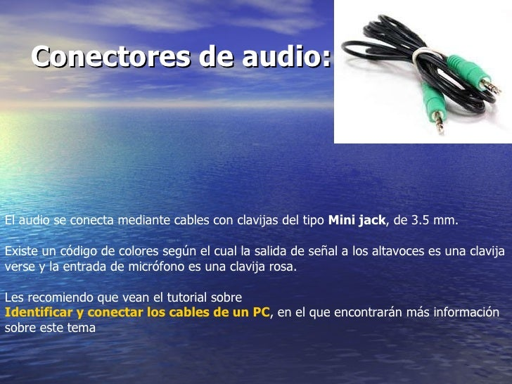 Conectores de audio:   El audio se conecta mediante cables con clavijas del tipo  Mini jack , de 3.5 mm.  Existe un código...