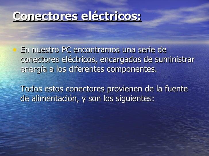 Conectores eléctricos:   <ul><li>En nuestro PC encontramos una serie de conectores eléctricos, encargados de suministrar e...