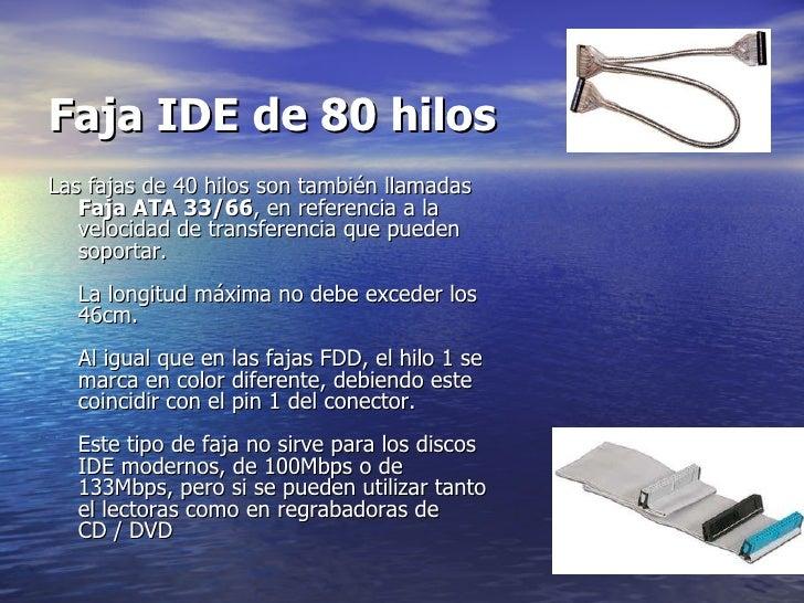 Faja IDE de 80 hilos   <ul><li>Las fajas de 40 hilos son también llamadas  Faja ATA 33/66 , en referencia a la velocidad d...