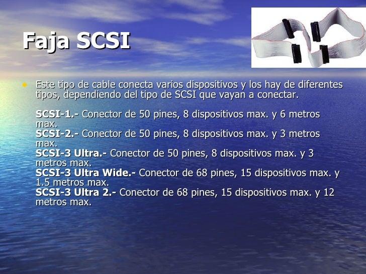 Faja SCSI   <ul><li>Este tipo de cable conecta varios dispositivos y los hay de diferentes tipos, dependiendo del tipo de ...