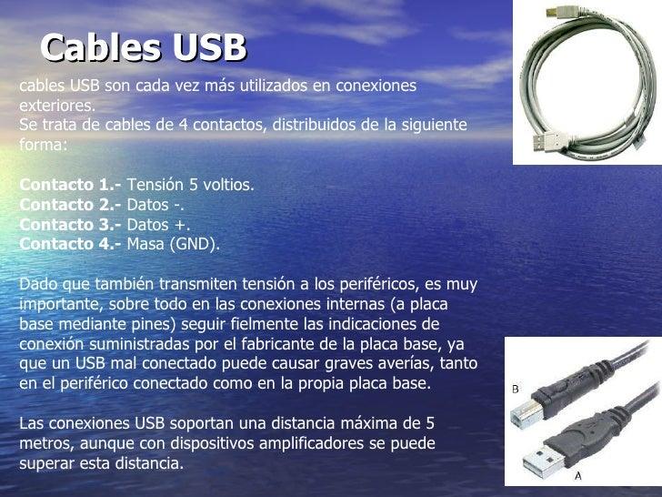 Cables USB   cables USB son cada vez más utilizados en conexiones exteriores.  Se trata de cables de 4 contactos, distribu...