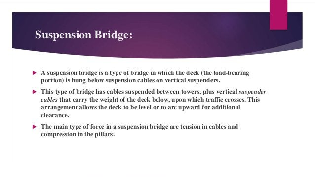  The suspension cables must be anchored at each end of the bridge, since any load applied to the bridge is transformed in...