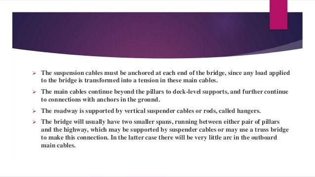 Assumptions  Cables are pure tension members.  Used as  Supports to suspension roofs  Suspension bridges  Trolley whe...