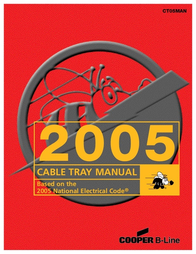 CABLE TRAY MANUAL Based on the 2005 National Electrical Code® 2005 CT05MAN