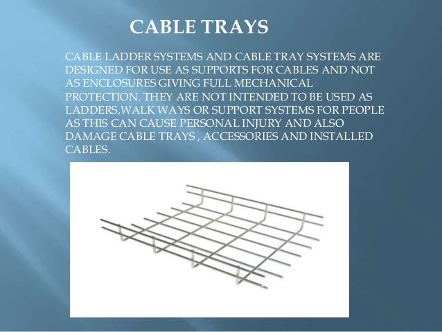CABLE TRAYS CABLE LADDER SYSTEMS AND CABLE TRAY SYSTEMS ARE DESIGNED FOR USE AS SUPPORTS FOR CABLES AND NOT AS ENCLOSURES ...