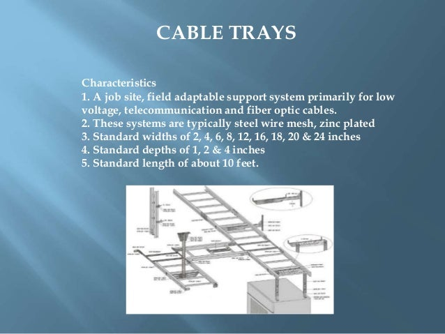 CABLE TRAYS Characteristics 1. A job site, field adaptable support system primarily for low voltage, telecommunication and...