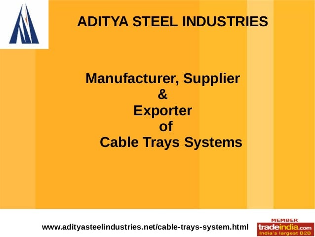 ADITYA STEEL INDUSTRIES  Manufacturer, Supplier & Exporter of Cable Trays Systems  www.adityasteelindustries.net/cable-tra...