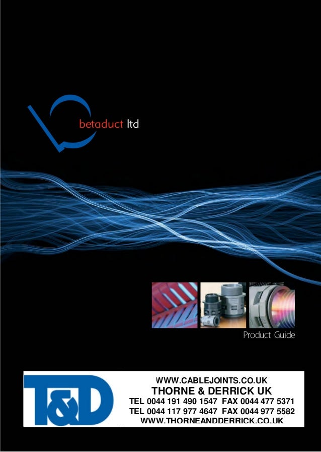 betaduct ltd Product Guide WWW.CABLEJOINTS.CO.UK THORNE & DERRICK UK TEL 0044 191 490 1547 FAX 0044 477 5371 TEL 0044 117 ...