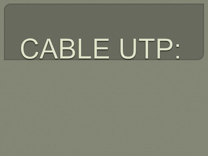 UTP: UNSHIELDED TWISTED PAIR:Par trenzado no apantallado, uno o más pares de cable rodeados por unaislamiento. UTP normalm...