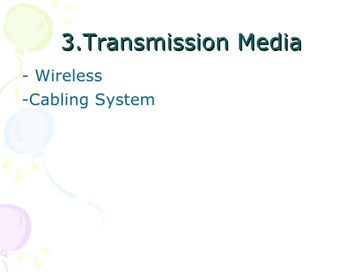 3.Transmission Media <ul><li>- Wireless </li></ul><ul><li>-Cabling System </li></ul>