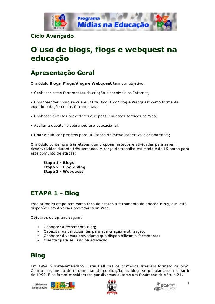 Ciclo AvançadoO uso de blogs, flogs e webquest naeducaçãoApresentação GeralO módulo Blogs, Flogs/Vlogs e Webquest tem por ...