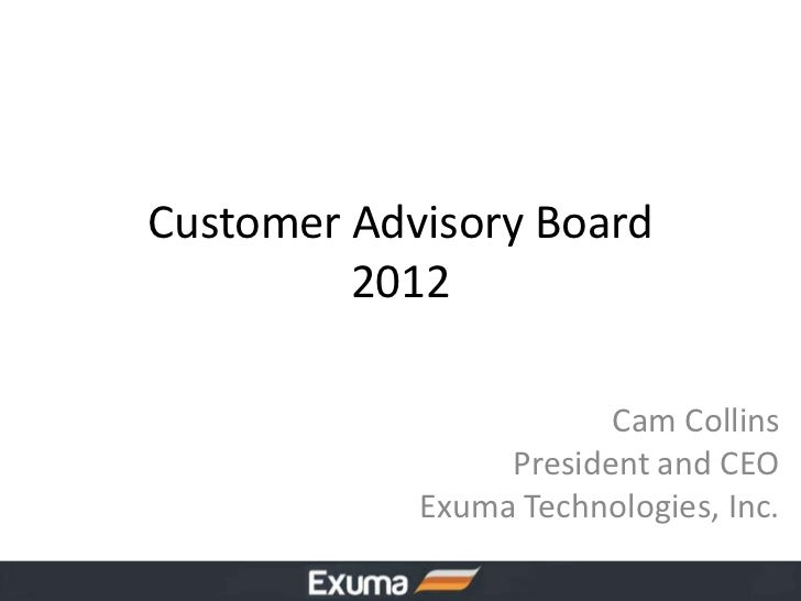 Customer Advisory Board         2012                        Cam Collins                 President and CEO            Exuma...